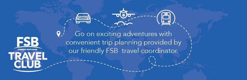 Blue banner with wold map as background, reads: FSB Travel Club, Go on exciting adventures with convenient trip planning provided by our friendly FSB travel coordinator